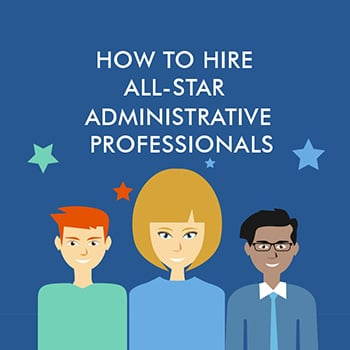 How to Hire All-Star Administrative Professionals and Maximize their Potential