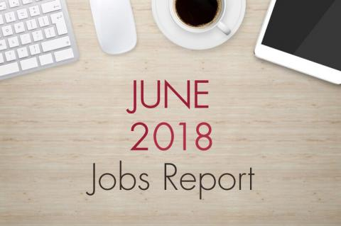 "An image of a desk with text that reads, ""June 2018 Jobs Report"""