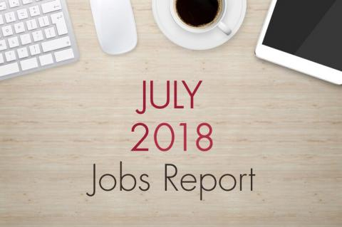 "July 2018 Jobs Report. An image of a desk with text that reads, ""July 2018 Jobs Report"""