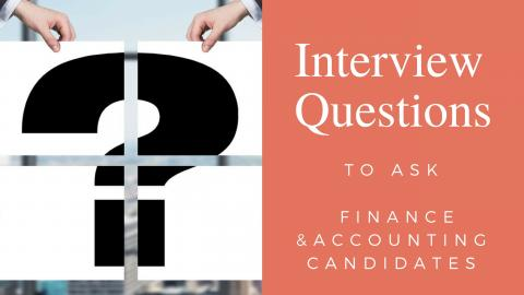 Interview questions to ask finance and accounting candidates