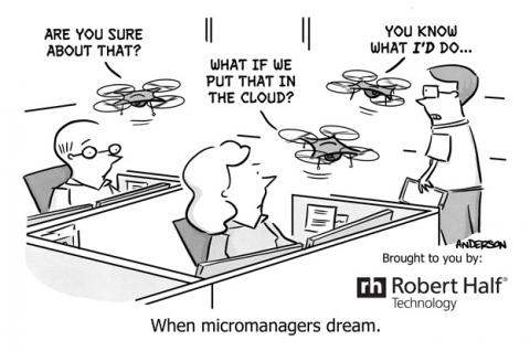 A micromanager's dream is answered with drones.