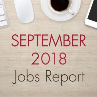 "August 2018 Jobs Report. An image of a desk with text that reads, ""September 2018 Jobs Report"""