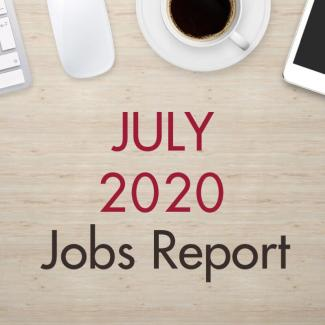 "An image of a desk with text that reads, ""July 2020 Jobs Report"""